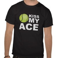 Kiss my Ace! Tennis t-shirt from Zazzle.com