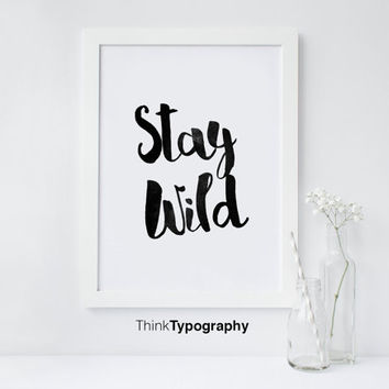 STAY WILD, Motivational Wall Decor, Typography Poster, Inspirational Print Home Decor Gift Kitchen Decor Women black ink