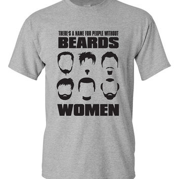 There's a name for people without beards -- WOMEN. tshirt. beard love. beard obsession. hipster tshirt. bearded man tshirt. TH-085Blk