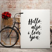 """Gift idea """"Hello.also,I love you."""" Typographic print Wall artwork Home art Typography art Motivational quote Inspirational poster Printable"""