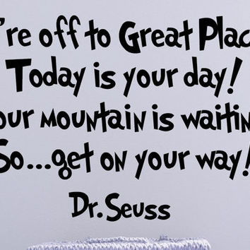 Dr. Seuss Wall DECAL ...Today is your day  Quotes and Phrase Vinyl sticker  home decor lettering saying