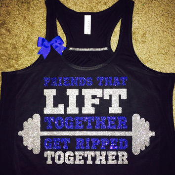 Friends That Lift Together - Get Ripped Together - Ruffles with Love - Racerback Tank - Womens Fitness - Workout Clothing - Workout Shirts with Sayings