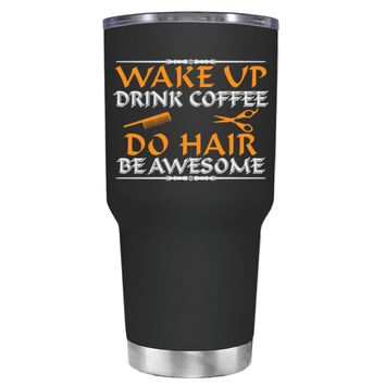 Wake Up Drink Coffee Do Hair on Black 30 oz Tumbler Cup