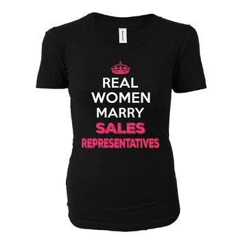 Real Women Marry Sales Representatives. Cool Gift - Ladies T-shirt