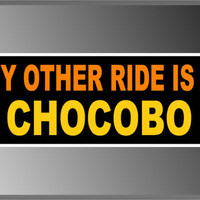 "My Other Ride Is A Chocobo Final Fantasy Funny Bumper Sticker Decal 3"" X 8"""