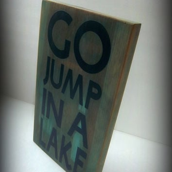 Go Jump In A Lake/Cabin Decor/Camp Sign/Lake house Sign/Funny Sign/Wood Sign/Primitive Sign/Rustic Decor/Plaque