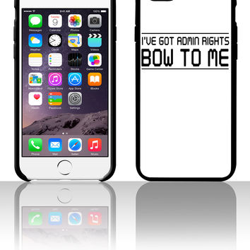 I've got admin rights. Bow to me 5 5s 6 6plus phone cases