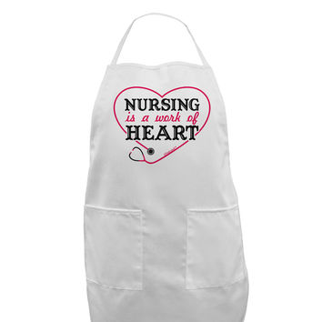 Nursing Is A Work Of Heart Adult Apron
