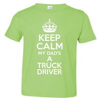 Keep Calm My Dad's A Truck Driver Great Printed Infant Toddler Graphic T Shirt Great Dad's Gift