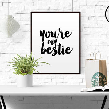 You're my bestie rint inspirational love print black and white typographic wall decor anniversary gift love print Love Quote PRINTABLE ART