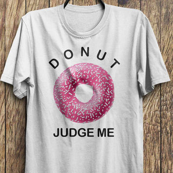 Donut T Shirt, Do Not Judge Me, Donut Fashion Tops,  tumblr fashion, instagram fashion funny tops, #ootd, #instafashion, #hipster, #wiwt