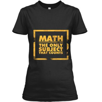 Math The Only Subject That Counts Nerdy Geeks Shirt Ladies Custom