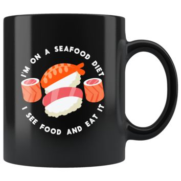 I'm On A Seafood Diet, I See Food And Eat It Mug