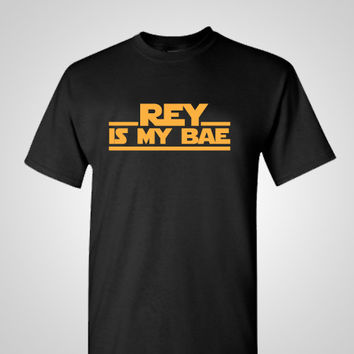 Rey Is My Bae Shirt -  Force Awakens