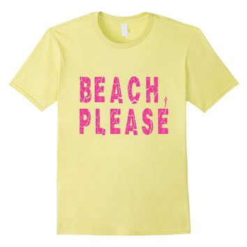 BEACH PLEASE - Funny Graphic Shirt for Women Girls