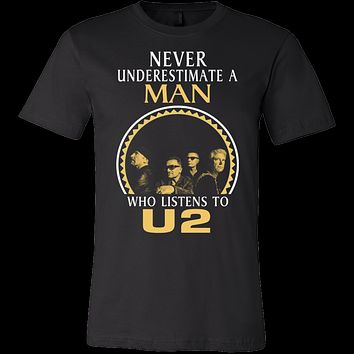 Never underestimate a man Who listens to U2 T-shirt
