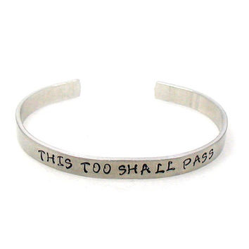This Too Shall Pass Cuff, Custom Bracelet Cuff, Personalized Bracelet, Hand Stamped Cuff, Best Friends Cuff, Mother Daughter Cuff, Gift Cuff