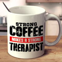Strong Coffee Makes A Strong Therapist