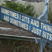 Sometimes I sits and thinks sign made from by KingstonCreations