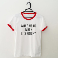 Wake me up when it's Friday T-Shirt womens girls teens unisex grunge dope swag tumblr instagram blogger punk hipster gifts merch clothes