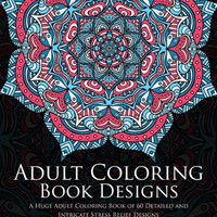 Adult Coloring Book Designs: A Huge Adult Coloring Book of 60 Detailed and Intricate Stress Relief Designs (Pattern Coloring Books) (Volume 3)