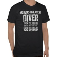 World's Greatest Diver T-shirt  I Swim with Fishes CHOOSE Shirt Style and Color PERSONALIZE Text