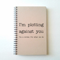 Im plotting against you, Journal, diary, spiral notebook, sketchbook, kraft bound journal, quote funny gift for writers, wire bound handmade