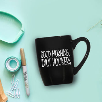 Scream Queens, Good Morning Idiot Hookers // 12 oz Black Coffee Mug. Scream Queens Saying. Scream Queens Cute Quote Mug