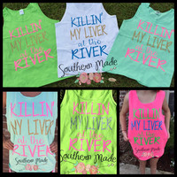 Killing My Liver At The River Tank Top Monogrammed Customize your own Tank Choose Your Own Colors
