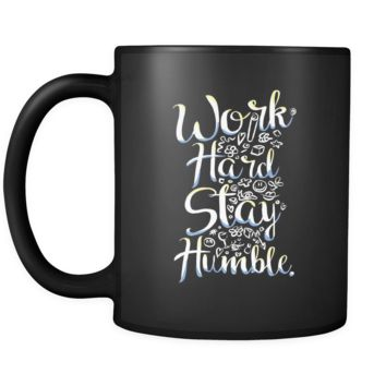 Mugs For Work - Work Hard, Stay Humble Quote Printed on 11 oz Black mug