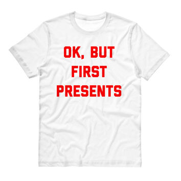 Ok, But First Presents T-Shirt