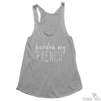 Pardon My French (Gray & White) - Tank   Funny Tee   French Shirt   Workout Top   Gym Apparel   Screen Printed   Graphic Tee   Beach