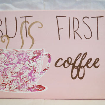 But First Coffee - Coffee Canvas Painting - Wall Art Wall Decor - Handmade Sign - 9x12 Canvas