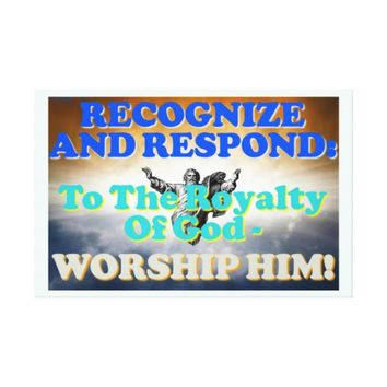 Recognize and respond to God's royalty! Canvas Print