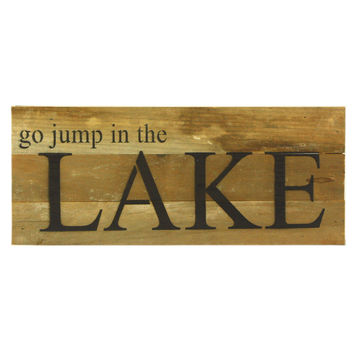 Go Jump In A Lake - Reclaimed Wood Art Sign - 14-in x 6-in