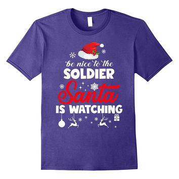 Be Nice To The Soldier Santa Is Watching Funny T-shirt