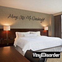 Always kiss me goodnight Family Vinyl Wall Decal Mural Quotes Words F006