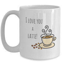 I Love You A Latte!   Gift for Him/Her   Gift for Coffee Lovers   Cute Pun Mug   Boyfriend Gift   Gift for Mom   Mothers Day