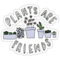 Plants Are Friends by Frootts