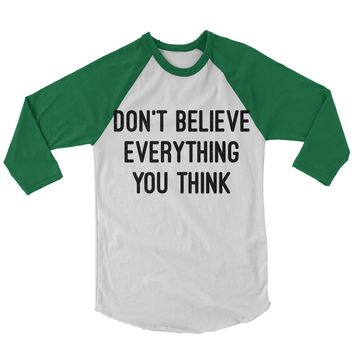 Don't Believe Everything You Think Baseball Shirt