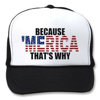 BECAUSE 'MERICA THAT'S WHY Trucker Hat (red) from Zazzle.com
