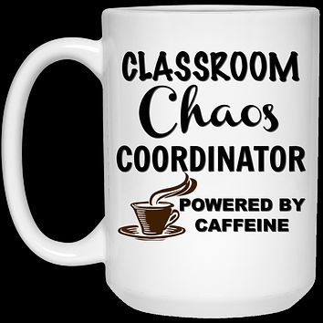 Classroom Chaos Coordinator Powered By Caffeine 21504 15 oz. White Mug