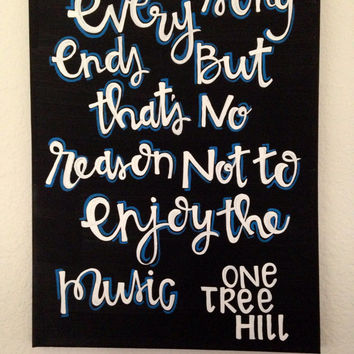 "Canvas quote ""every song ends but that's no reason not to enjoy the music"" 11x14 One Tree Hill hand painted"