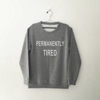 Permanently tired sweatshirt women girl jumper pullover crewneck sweater social shirt girl sweater funny slogan crew neck graphic sweatshirt