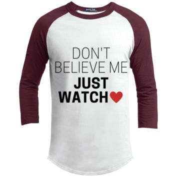 Don't Believe Me Just Watch Sporty T-Shirt