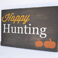 Fall wood sign- happy hunting sign, fall decor, rustic wood sign, Thanksgiving, Fall mantle, rustic home decor, Thanksgiving decor, Harvest