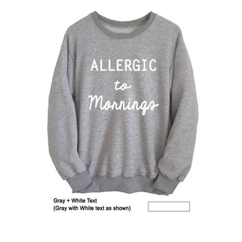 Allergic to mornings Shirt Cool Sweatshirts Men Women T-Shirts Unisex Graphic Tee Cotton Crewneck Sweater Tumblr Hipster Clothing
