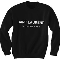Ain't Laurent Without Yves Sweatshirt - Black