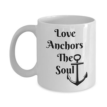 Novelty Coffee Mug-Love Anchors The Soul-Inspirational Sayings Tea Cup Gift Mug With Sayings For Friends Family Office