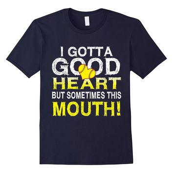 Womens I Gotta Good Heart But This Mouth Softball T-Shirt